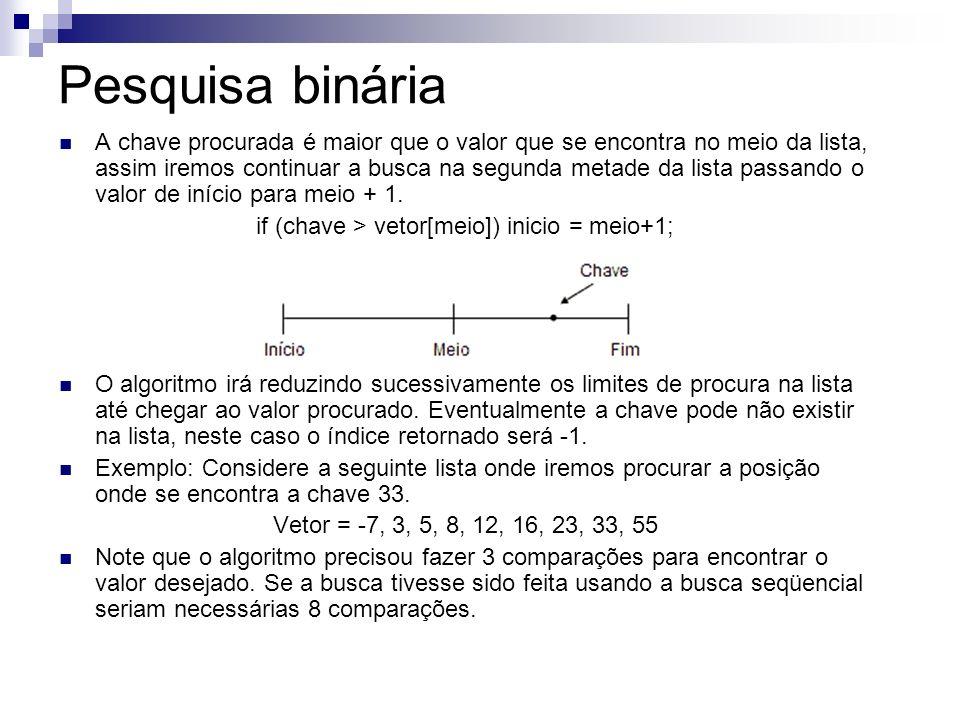 if (chave > vetor[meio]) inicio = meio+1;